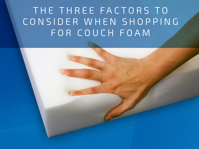 The Three Factors to Consider When Shopping for Couch Foam